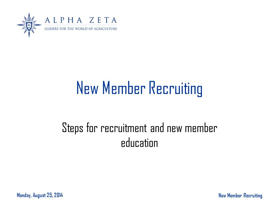 Monday, August 25, 2014 New Member Recruiting Steps for recruitment and new member education