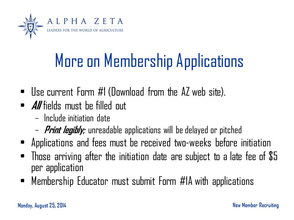 Monday, August 25, 2014 New Member Recruiting More on Membership Applications Use current Form #1 (Download from the AZ web site).
