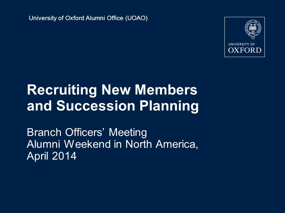 University of Oxford Alumni Office (UOAO) Recruiting New Members and Succession Planning Branch Officers' Meeting Alumni Weekend in North America, Apr