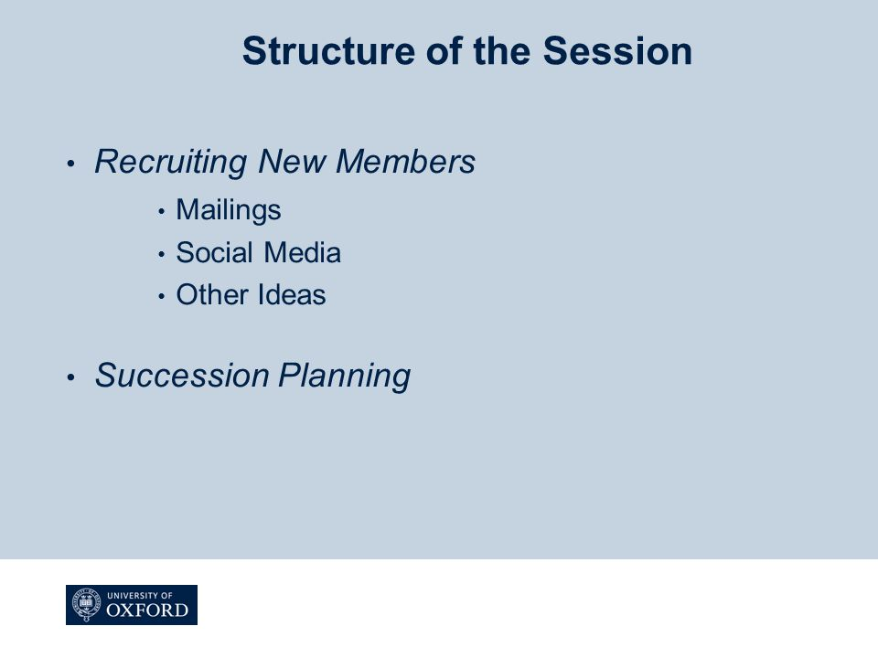 Structure of the Session Recruiting New Members Mailings Social Media Other Ideas Succession Planning
