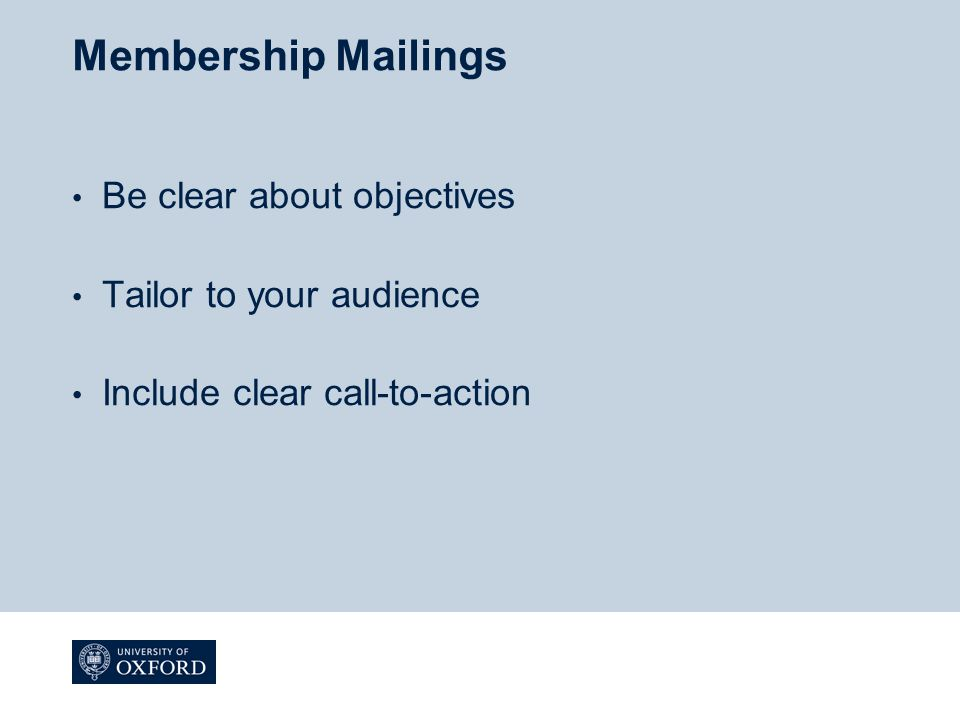Membership Mailings Be clear about objectives Tailor to your audience Include clear call-to-action