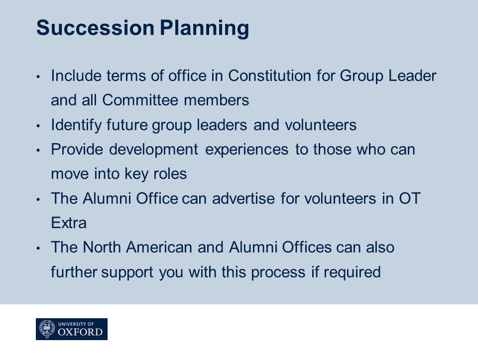 Succession Planning Include terms of office in Constitution for Group Leader and all Committee members Identify future group leaders and volunteers Pr