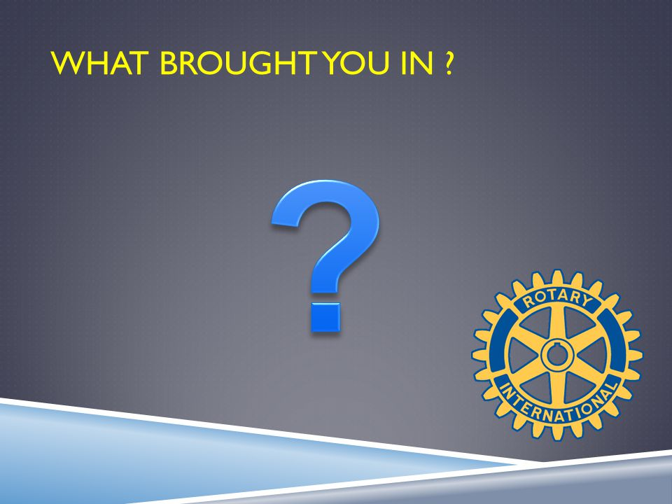 DISTRICT MEMBERSHIP CHALLENGE  52 days February 9 th through March 25 th  What can you do now to make your club attractive.