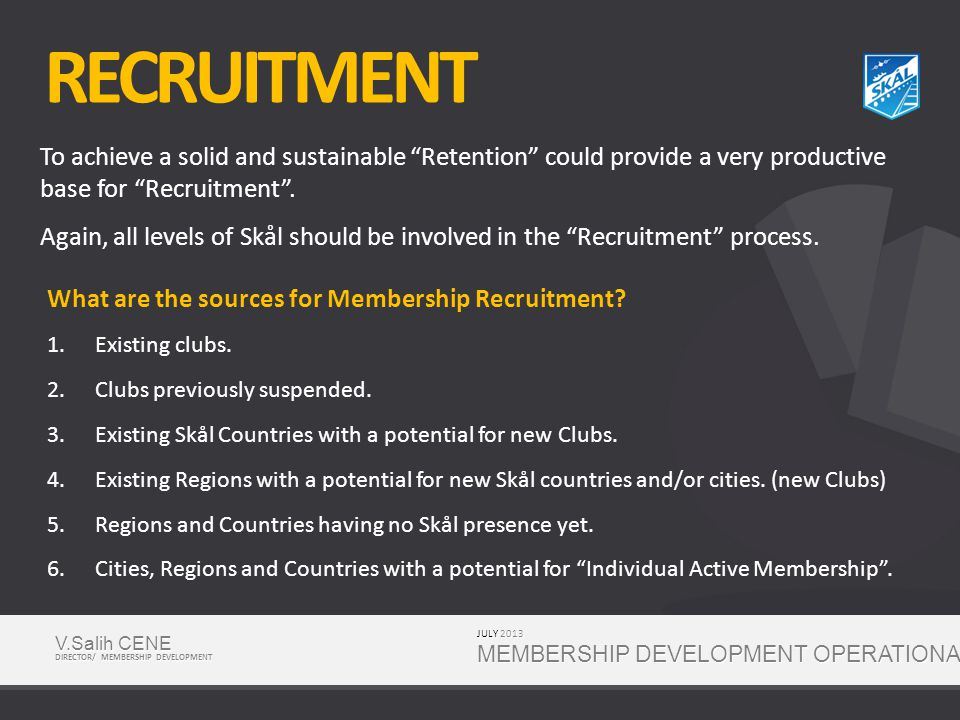 RECRUITMENT JULY 2013 MEMBERSHIP DEVELOPMENT OPERATIONAL PLAN To achieve a solid and sustainable Retention could provide a very productive base for Recruitment .