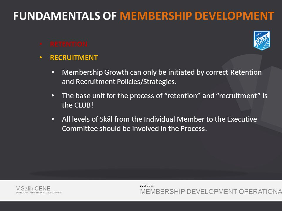 RETENTION RECRUITMENT Membership Growth can only be initiated by correct Retention and Recruitment Policies/Strategies.