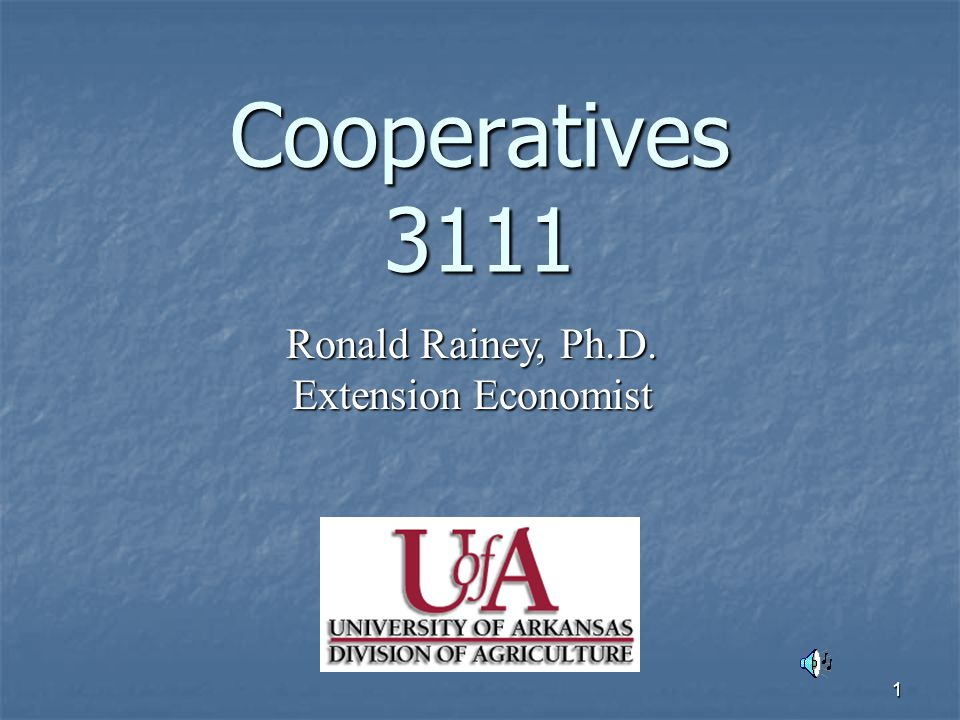 1 Cooperatives 3111 Ronald Rainey, Ph.D. Extension Economist