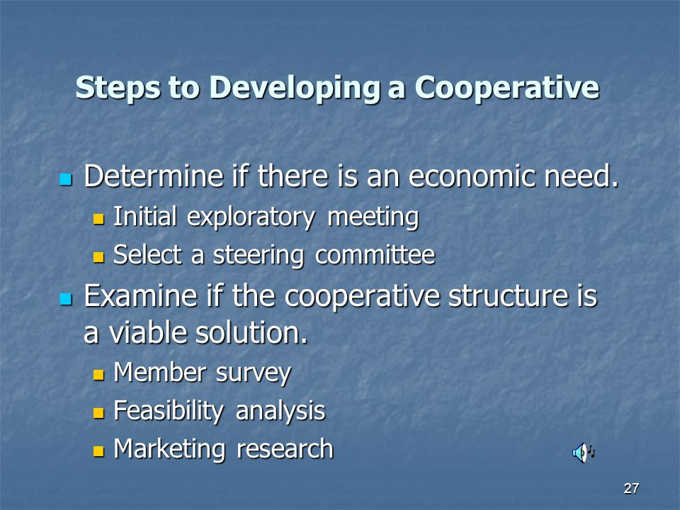 27 Steps to Developing a Cooperative Determine if there is an economic need.