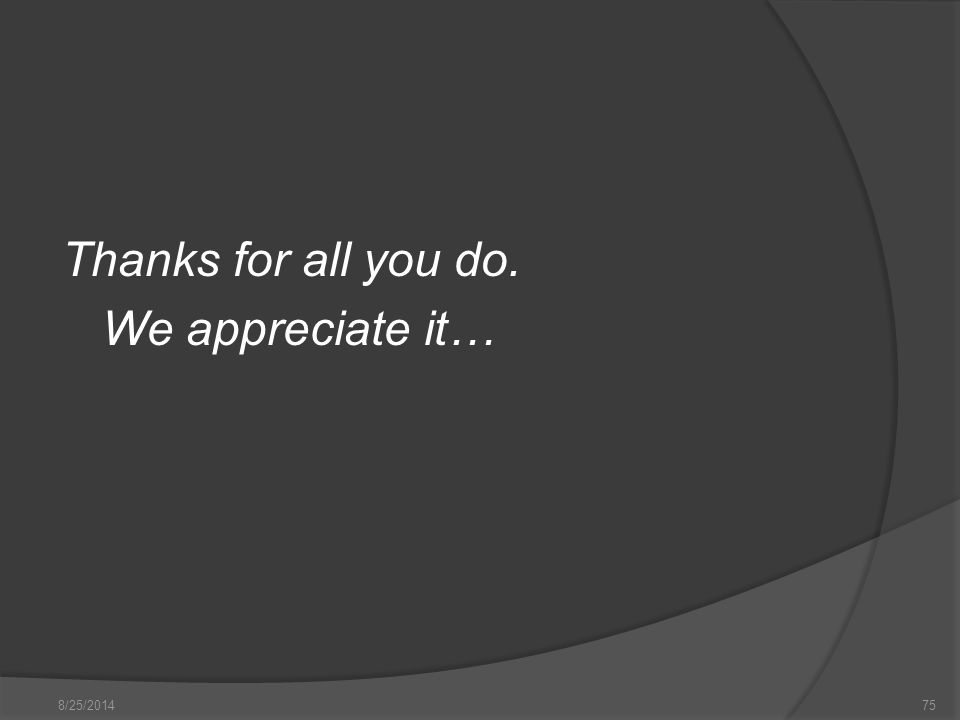 Thanks for all you do. We appreciate it… 8/25/201475