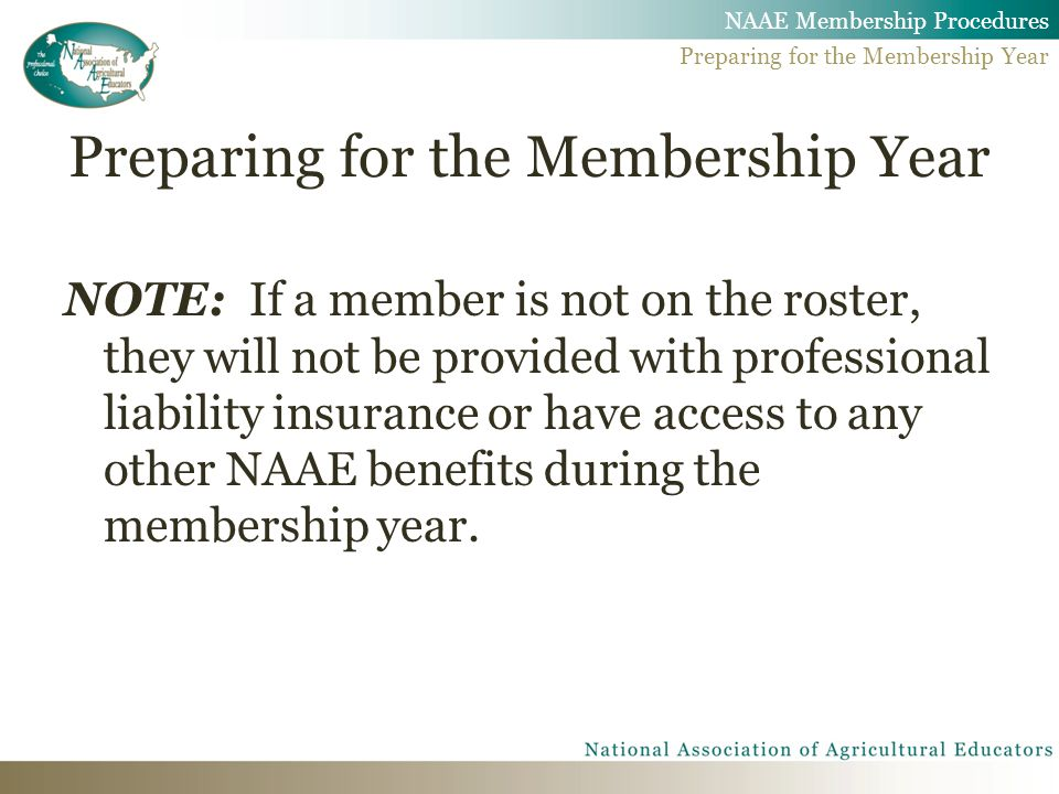 NOTE: If a member is not on the roster, they will not be provided with professional liability insurance or have access to any other NAAE benefits duri