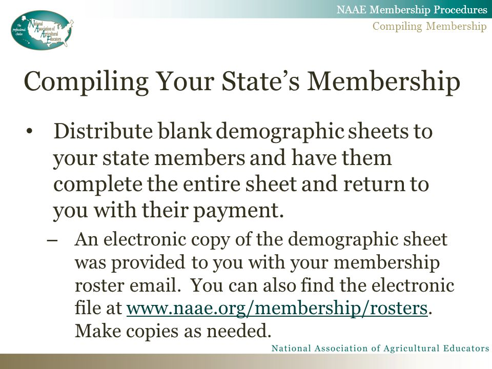 Compiling Your State's Membership Distribute blank demographic sheets to your state members and have them complete the entire sheet and return to you