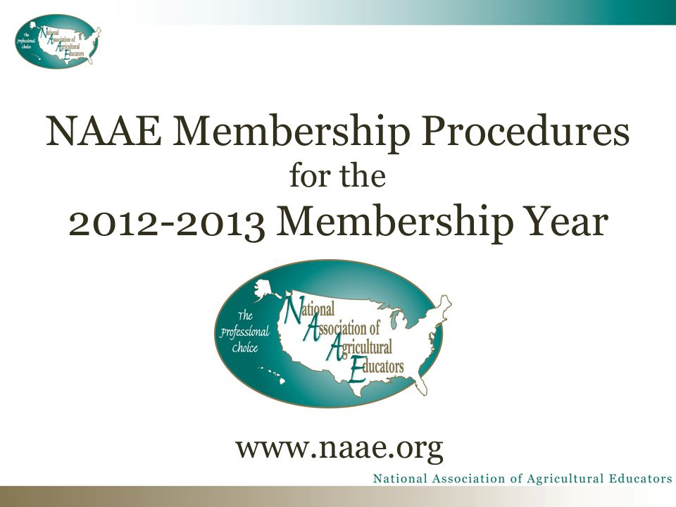 NAAE Membership Procedures for the 2012-2013 Membership Year www.naae.org