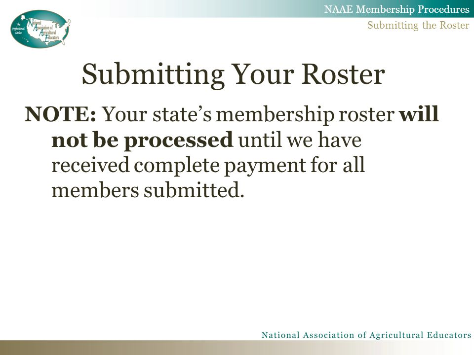 Submitting Your Roster NOTE: Your state's membership roster will not be processed until we have received complete payment for all members submitted. N