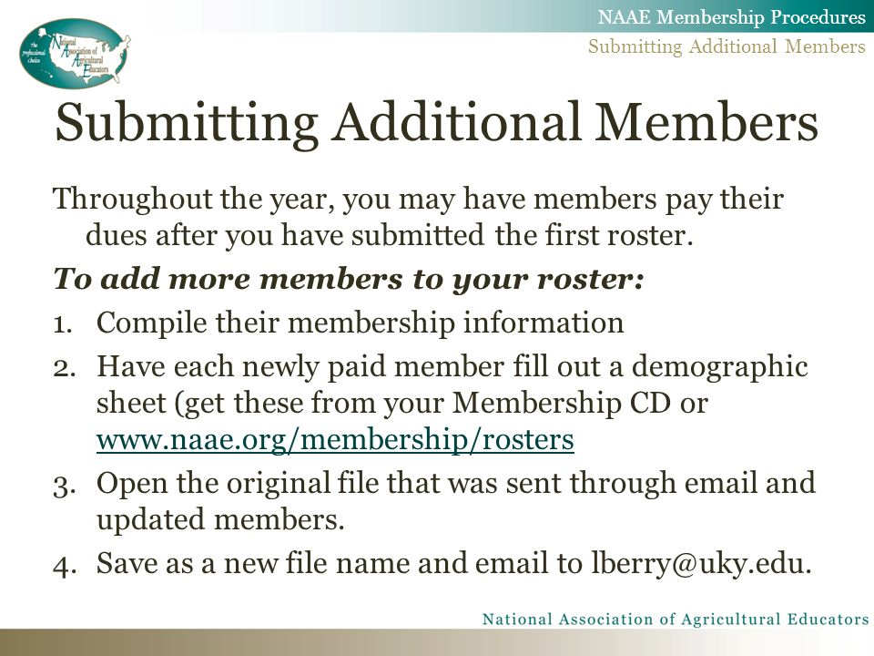Submitting Additional Members Throughout the year, you may have members pay their dues after you have submitted the first roster. To add more members