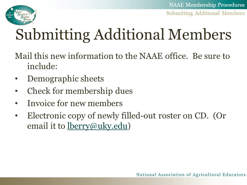 Mail this new information to the NAAE office. Be sure to include: Demographic sheets Check for membership dues Invoice for new members Electronic copy