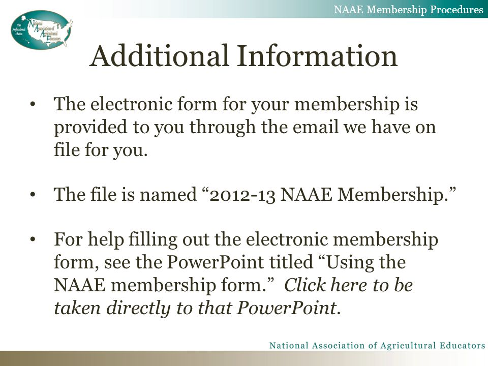 Additional Information The electronic form for your membership is provided to you through the email we have on file for you.