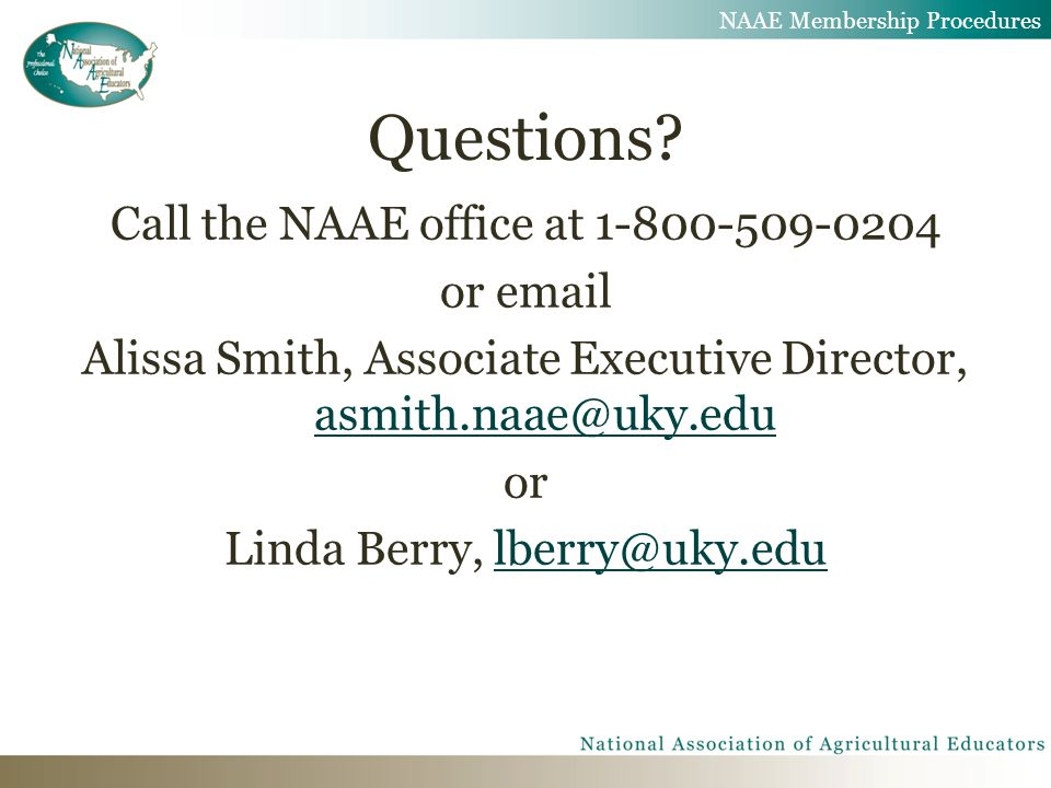 Questions? Call the NAAE office at 1-800-509-0204 or email Alissa Smith, Associate Executive Director, asmith.naae@uky.edu asmith.naae@uky.edu or Lind