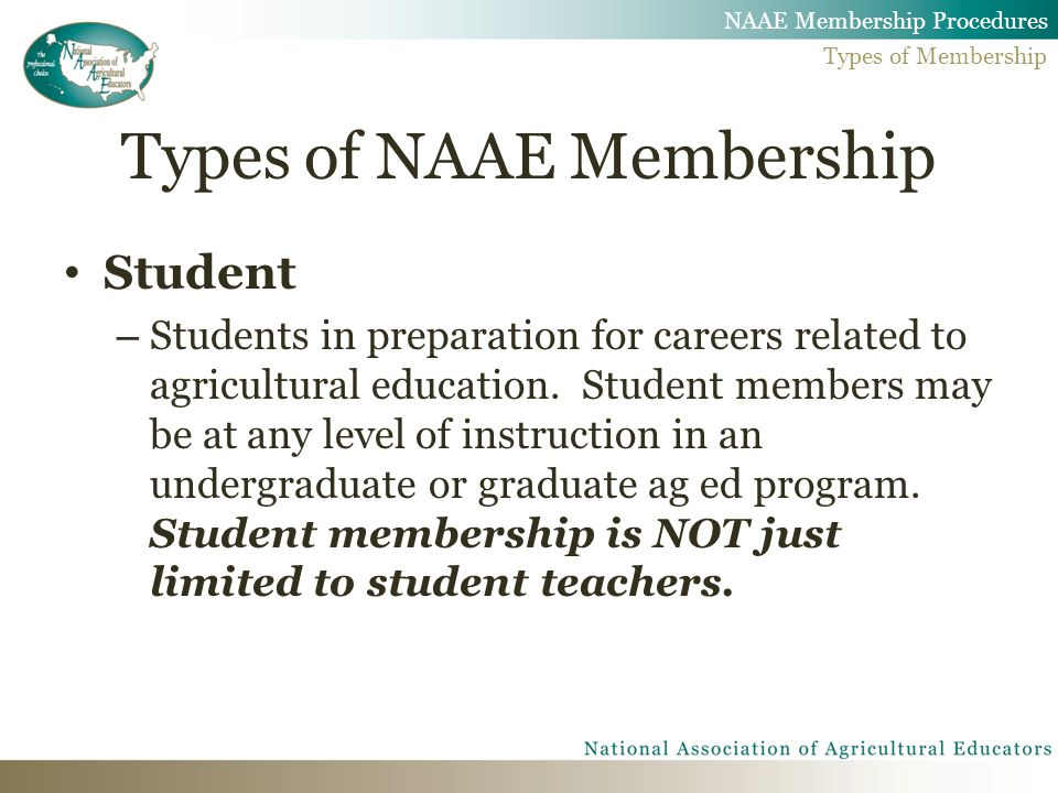 Types of NAAE Membership All life members must be categorized as: – Life Active - Actively engaged in the agricultural education profession.