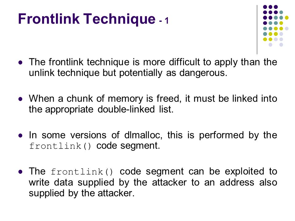 Frontlink Technique - 1 The frontlink technique is more difficult to apply than the unlink technique but potentially as dangerous. When a chunk of mem