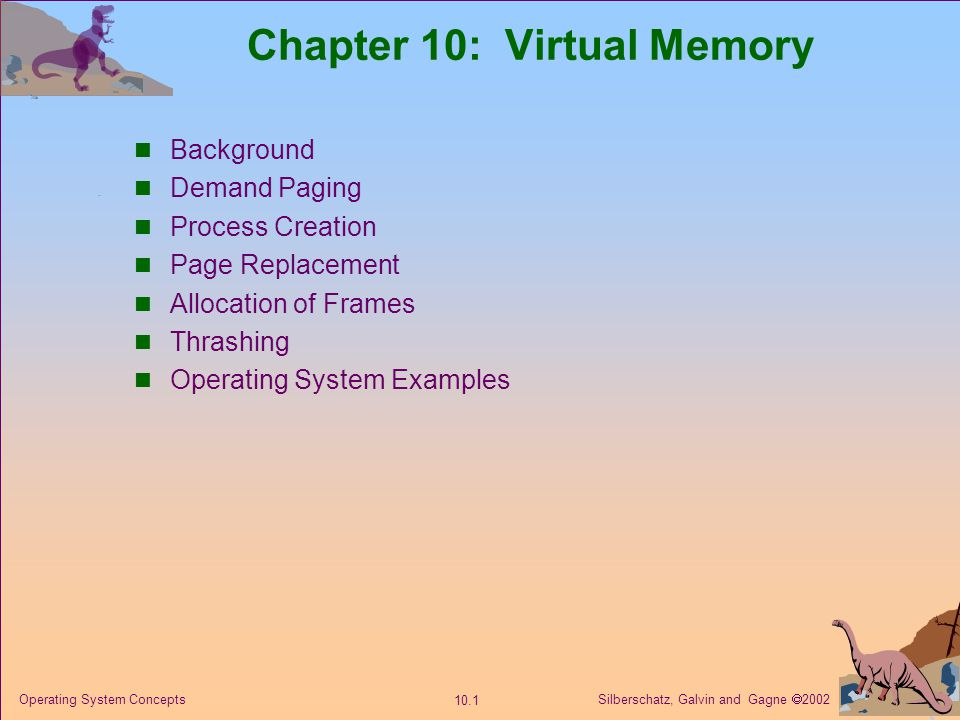 Silberschatz, Galvin and Gagne  2002 10.1 Operating System Concepts Chapter 10: Virtual Memory Background Demand Paging Process Creation Page Replace