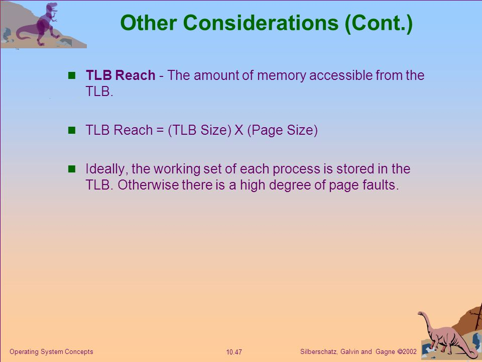 Silberschatz, Galvin and Gagne  2002 10.47 Operating System Concepts Other Considerations (Cont.) TLB Reach - The amount of memory accessible from th
