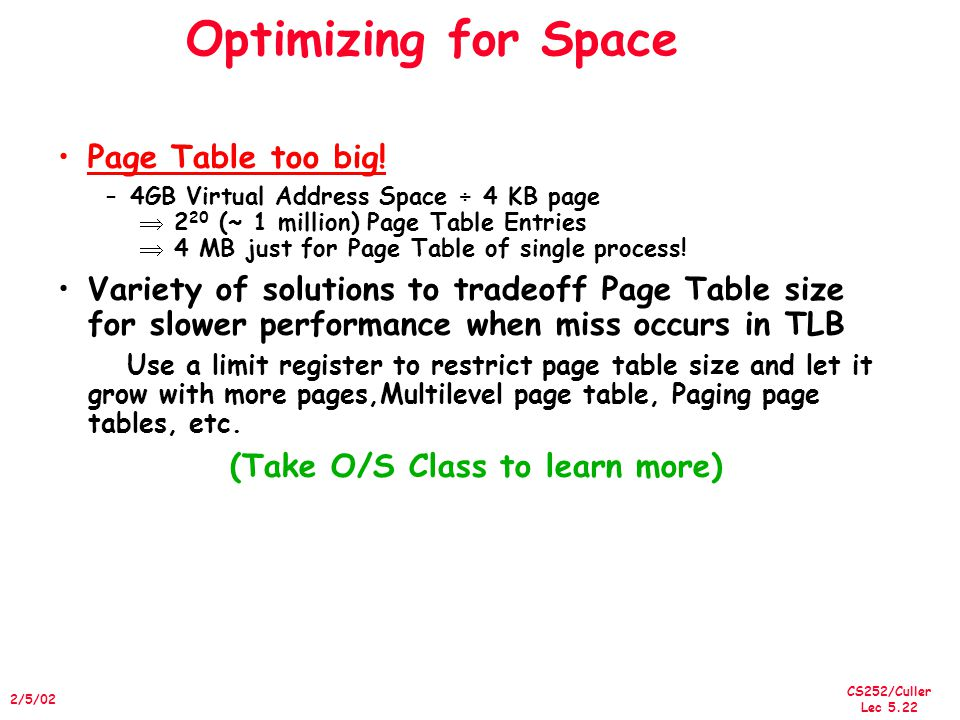 CS252/Culler Lec /5/02 Optimizing for Space Page Table too big.