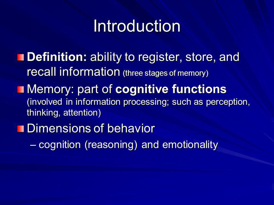 Introduction Definition: ability to register, store, and recall information (three stages of memory) Memory: part of cognitive functions (involved in