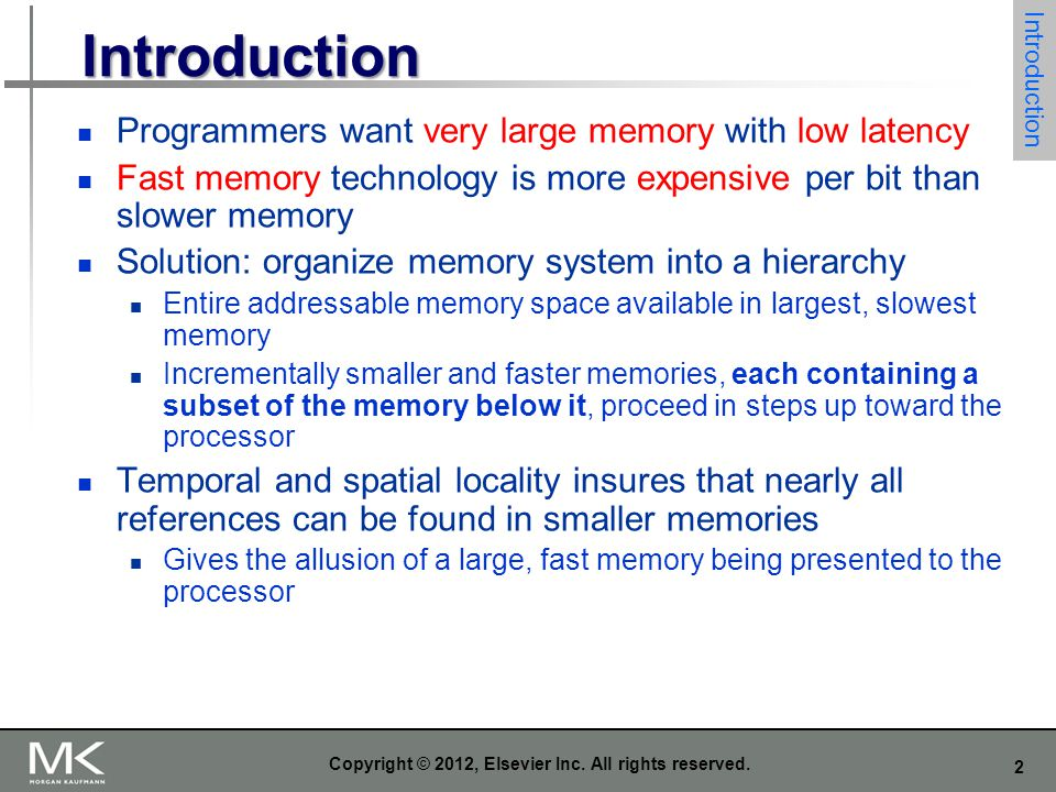 2 Copyright © 2012, Elsevier Inc. All rights reserved. Introduction Programmers want very large memory with low latency Fast memory technology is more