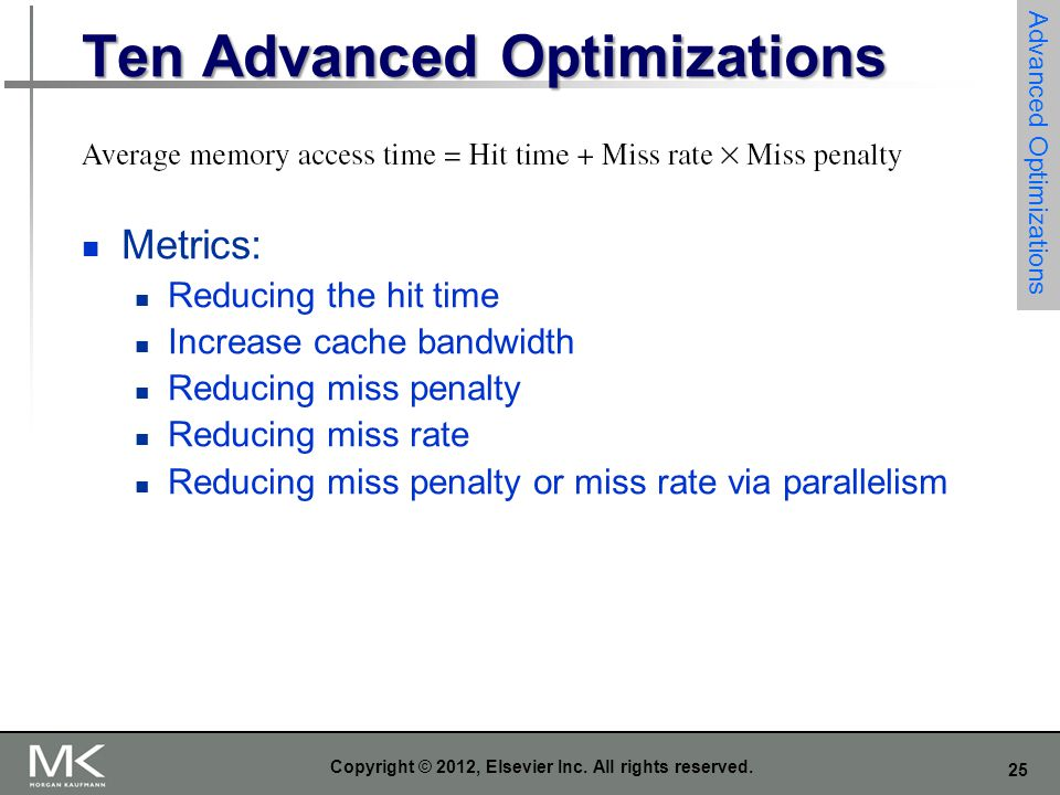 25 Copyright © 2012, Elsevier Inc. All rights reserved. Ten Advanced Optimizations Metrics: Reducing the hit time Increase cache bandwidth Reducing mi