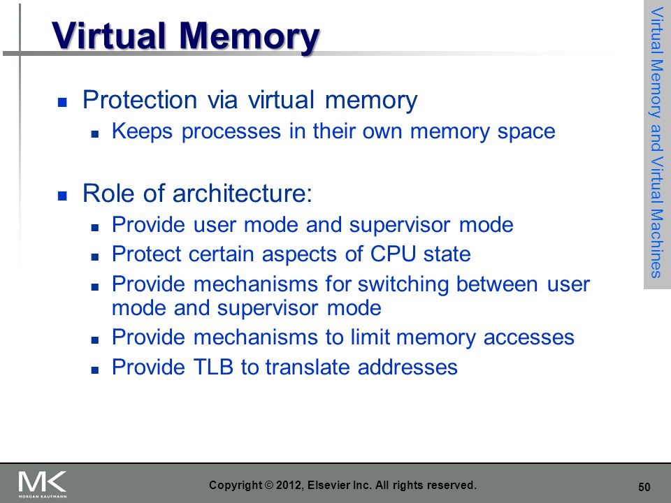 50 Copyright © 2012, Elsevier Inc. All rights reserved. Virtual Memory Protection via virtual memory Keeps processes in their own memory space Role of