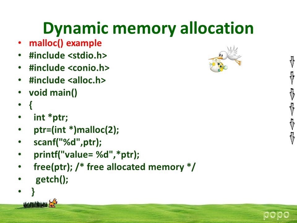 Dynamic memory allocation malloc() example #include void main() { int *ptr; ptr=(int *)malloc(2); scanf(