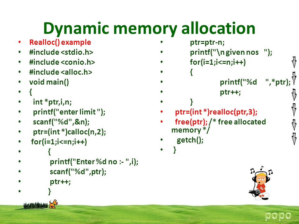 Dynamic memory allocation Realloc() example #include void main() { int *ptr,i,n; printf(