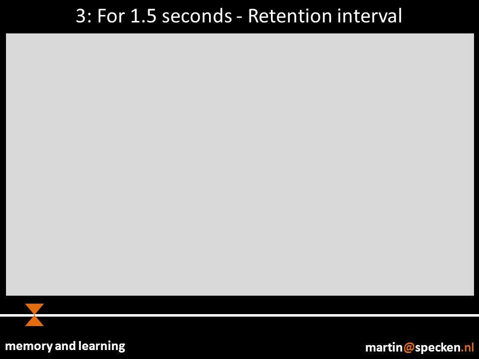 memory and learning martin@specken.nl 3: For 1.5 seconds - Retention interval