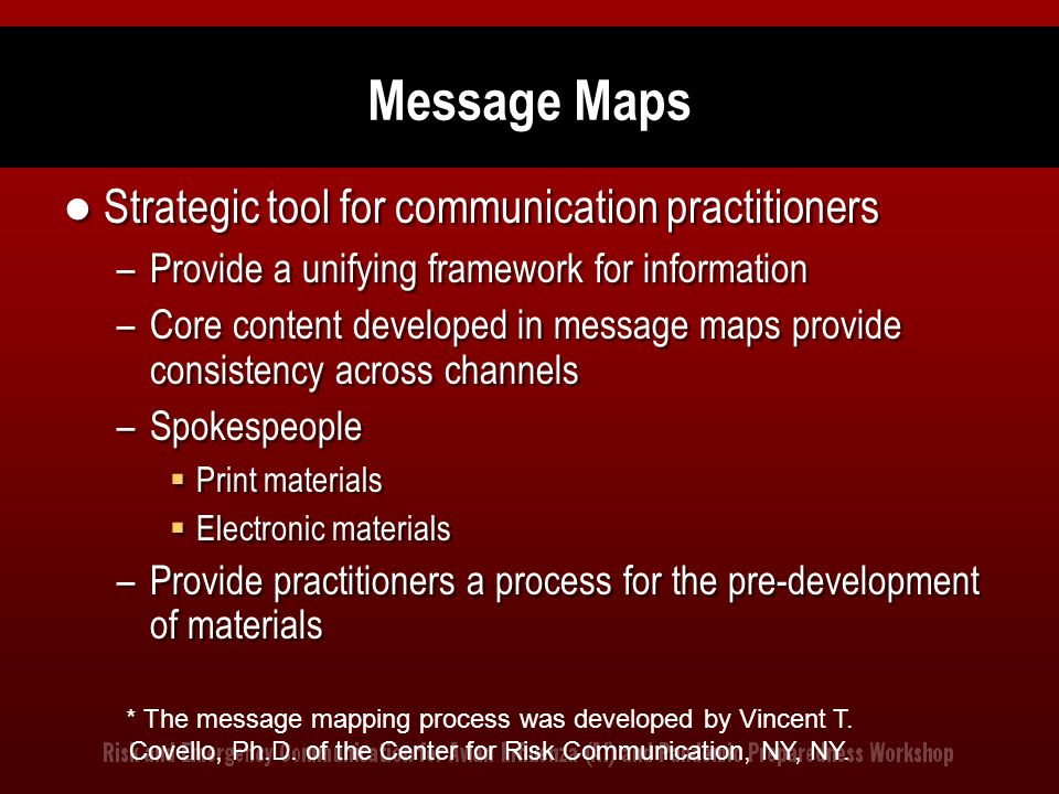 Message Maps Strategic tool for communication practitioners –Provide a unifying framework for information –Core content developed in message maps prov