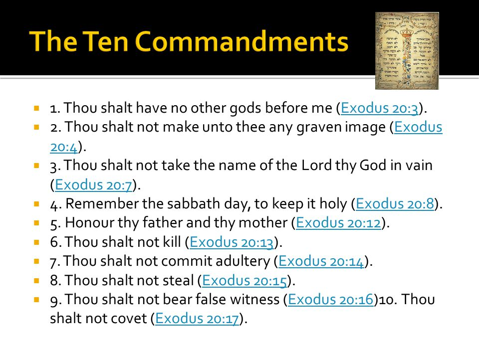  1. Thou shalt have no other gods before me (Exodus 20:3).Exodus 20:3  2.