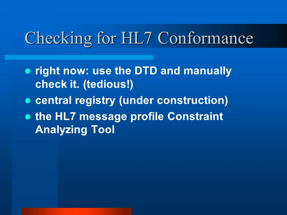 Checking for HL7 Conformance right now: use the DTD and manually check it.