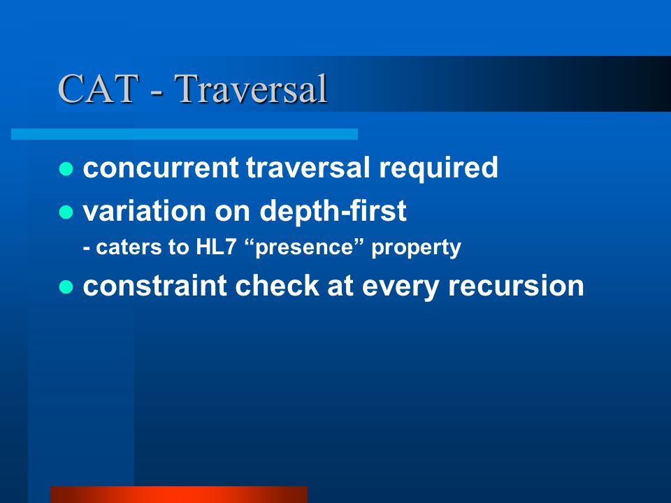CAT - Traversal concurrent traversal required variation on depth-first - caters to HL7 presence property constraint check at every recursion