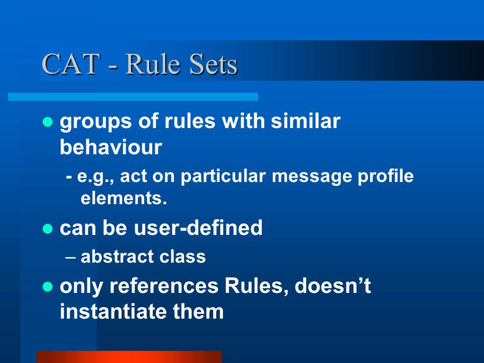 CAT - Rule Sets groups of rules with similar behaviour - e.g., act on particular message profile elements.
