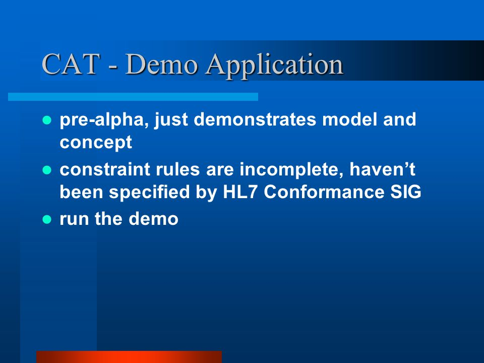 CAT - Demo Application pre-alpha, just demonstrates model and concept constraint rules are incomplete, haven't been specified by HL7 Conformance SIG run the demo