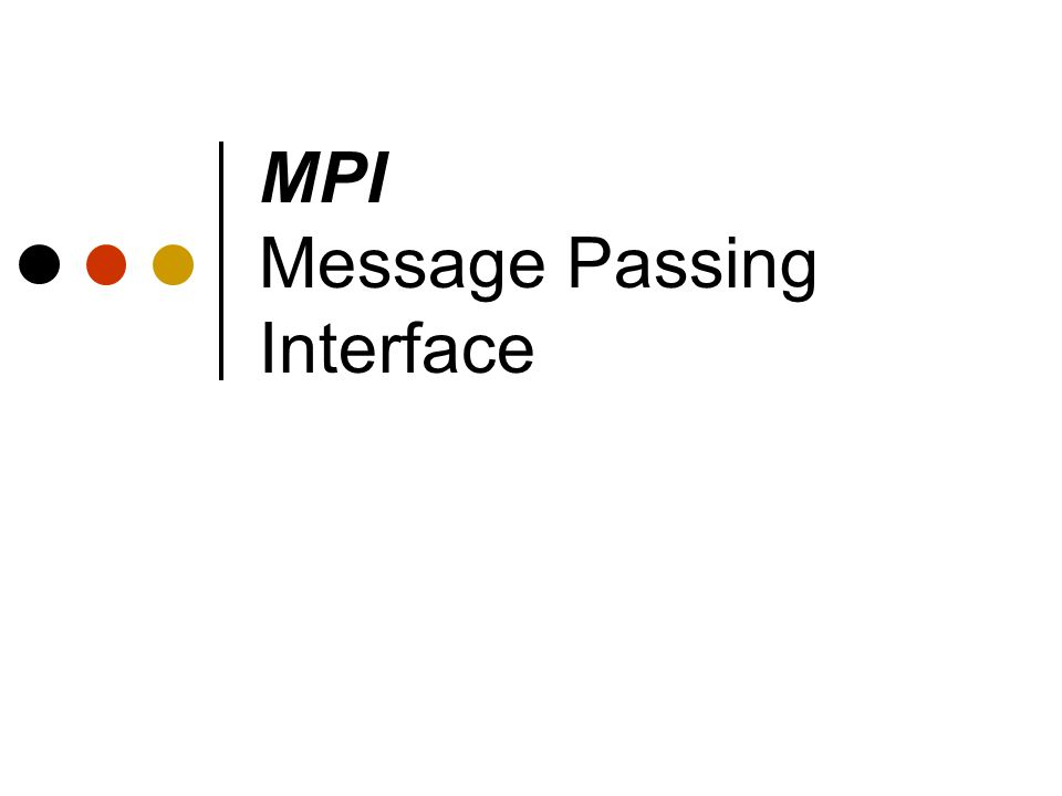 Outline Background Message Passing MPI Group and Context Communication Modes Blocking/Non-blocking Features Programming / issues Tutorial