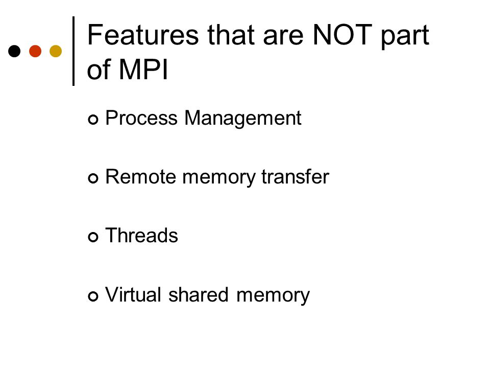 Features that are NOT part of MPI Process Management Remote memory transfer Threads Virtual shared memory