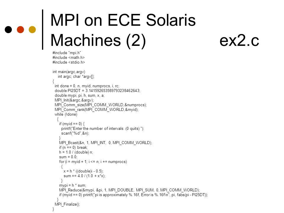 MPI on ECE Solaris Machines (2) ex2.c #include