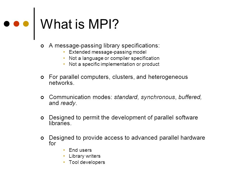Initializing MPI The initialization routine MPI_INIT is the first MPI routine called.