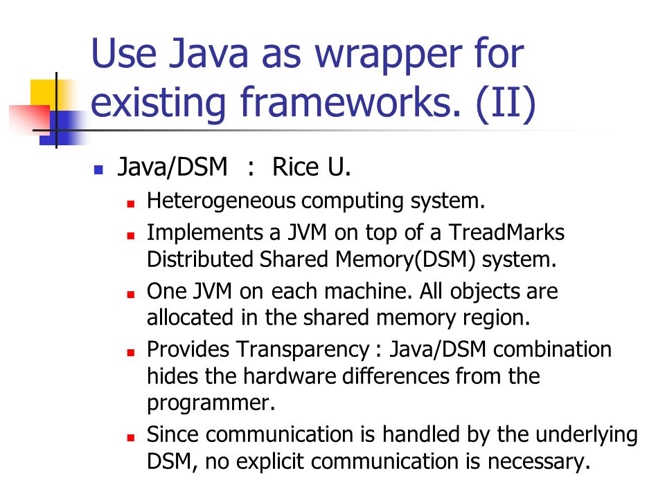 Use Java as wrapper for existing frameworks. (II) Java/DSM : Rice U.