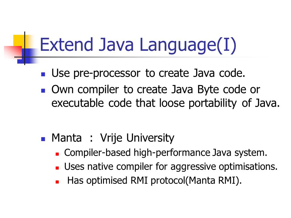 Extend Java Language(I) Use pre-processor to create Java code.