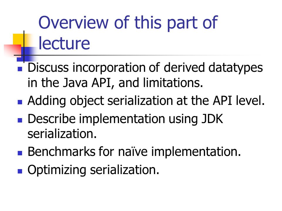 Overview of this part of lecture Discuss incorporation of derived datatypes in the Java API, and limitations.