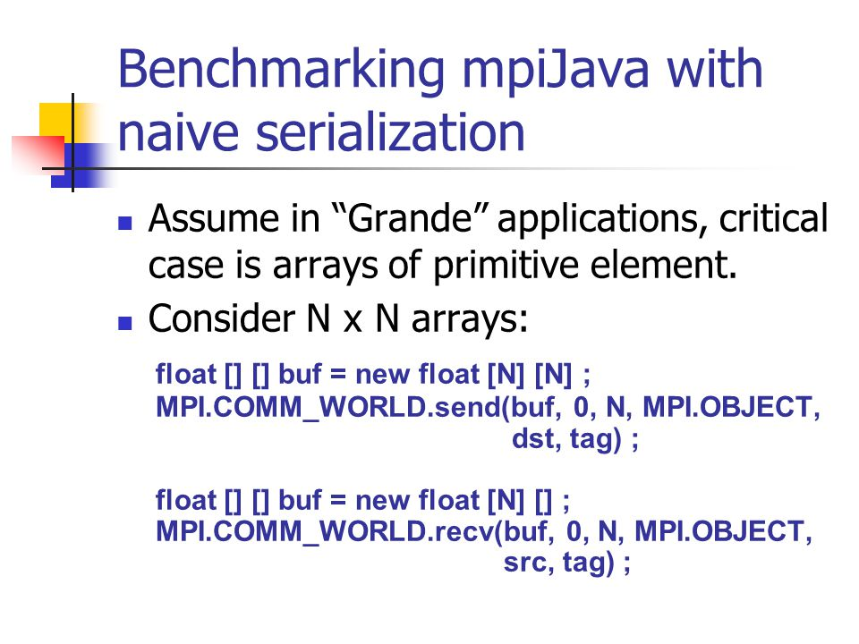 Benchmarking mpiJava with naive serialization Assume in Grande applications, critical case is arrays of primitive element.