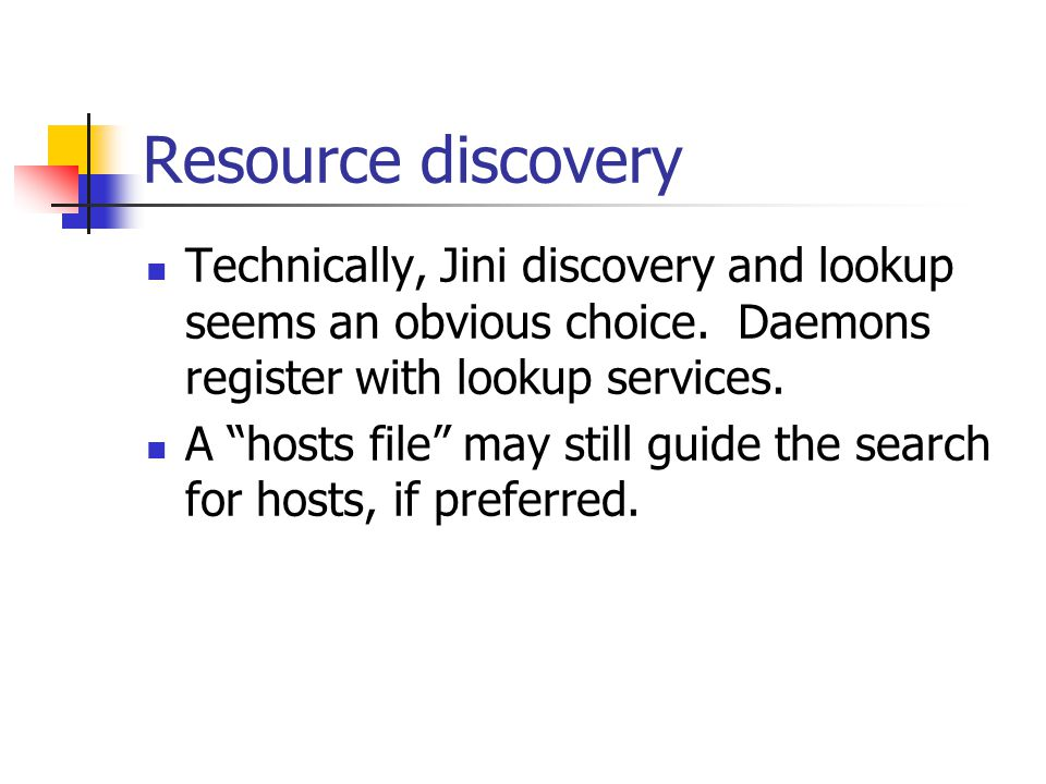 Resource discovery Technically, Jini discovery and lookup seems an obvious choice.
