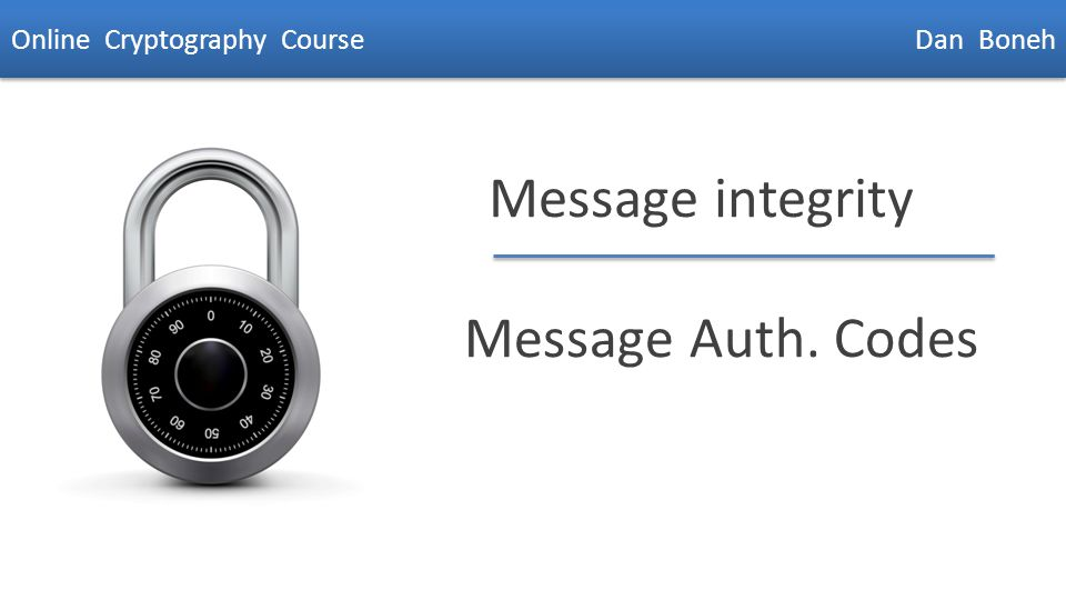 Dan Boneh Message integrity Message Auth. Codes Online Cryptography Course Dan Boneh