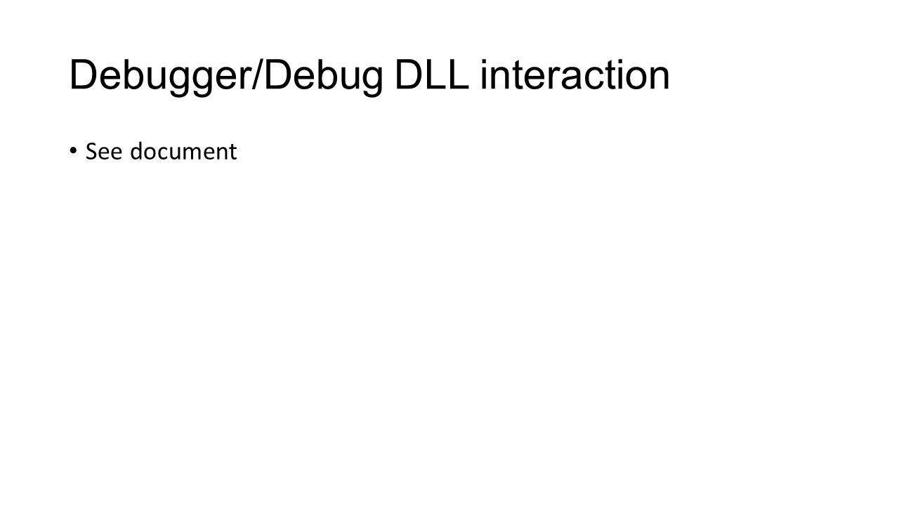 Debugger/Debug DLL interaction See document