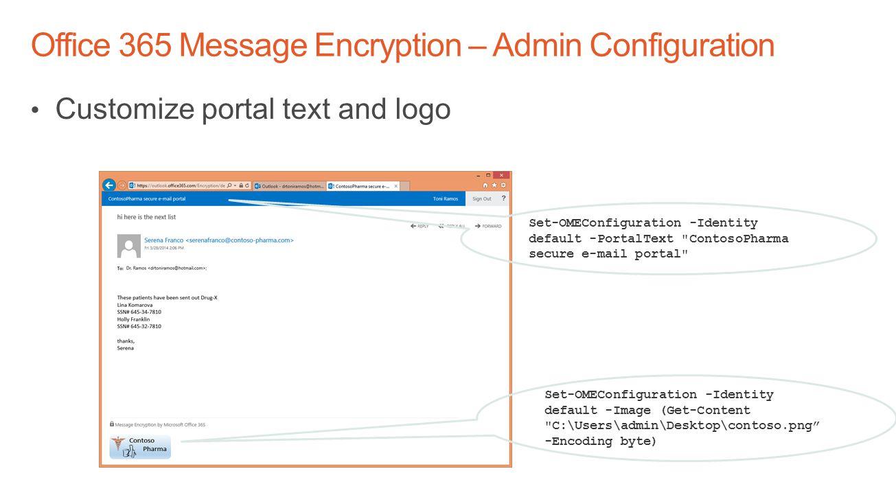 Set-OMEConfiguration -Identity default -PortalText ContosoPharma secure e-mail portal Set-OMEConfiguration -Identity default -Image (Get-Content C:\Users\admin\Desktop\contoso.png -Encoding byte)